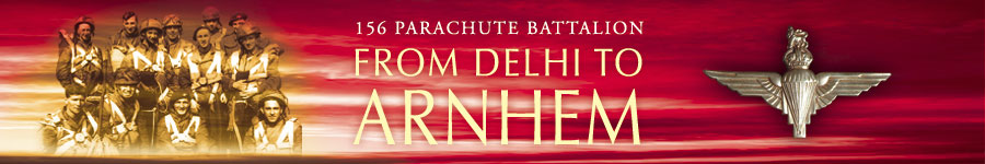 156 Parachute Battalion From Delhi To Arnhem